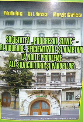 """Societatea """"Progresul Silvic"""". Revigorare, eficientizare şi adaptare la noile probleme ale silviculturii şi pădurilor"""